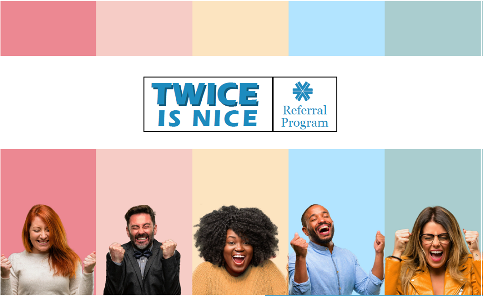 Cash in with the Twice-Is-Nice Referral Program